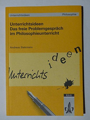 9783129226582: Unterrichtsideen Philosophie. Das freie Problemgespräch im Philosophieunterricht. Mit Materialien
