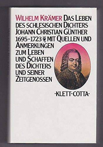 Das Leben des schlesischen Dichters Johann Christian Günther 1695-1723. Mit Quellen und Anmerkungen...