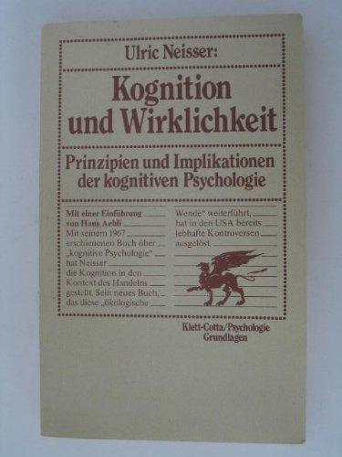 9783129260111: Kognition und Wirklichkeit. Prinzipien und Implikationen der kognitiven Psychologie