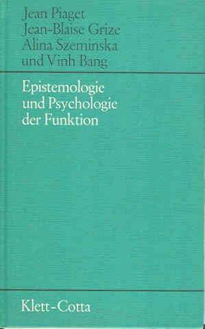Epistemologie und Psychologie der Funktion. Deutsch von: Piaget, Jean /