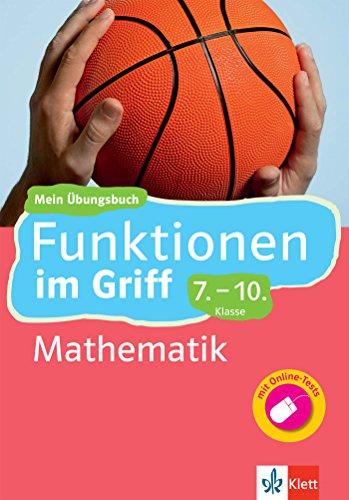 9783129273562: Klett Funktionen im Griff Mathematik 7.-10. Klasse: Mein Übungsbuch für Gymnasium und Realschule mit Online-Tests
