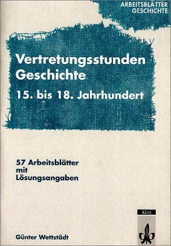 9783129279069: Arbeitsblätter Geschichte: Vertretungsstunden Geschichte. 15.-18 Jahrhundert. Kopiervorlagen für Lehrer