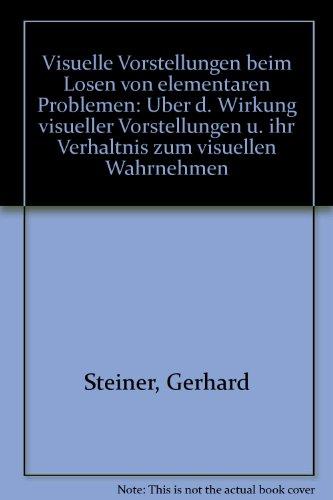 9783129280201: Visuelle Vorstellungen beim Lösen von elementaren Problemen: Über d. Wirkung visueller Vorstellungen u. ihr Verhältnis zum visuellen Wahrnehmen (German Edition)