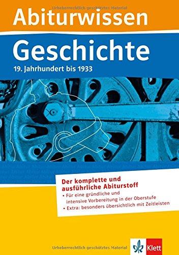 9783129297063: Abiturwissen Geschichte. 19. Jahrhundert bis 1933: Der komplette und ausführliche Abiturstoff - Für eine gründliche und intensive Vorbereitung in der ... besonders übersichtlich mit Zeitleisten