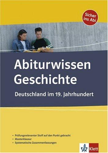 9783129298534: Abiturwissen Geschichte Deutschland im 19. Jahrhundert: Prüfungsrelevanter Stoff auf den Punkt gebracht. Musterklausur. Systematische Zusammenfassungen