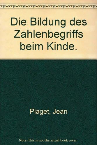 Die Bildung des Zahlenbegriffs beim Kinde. (312936370X) by Piaget, Jean