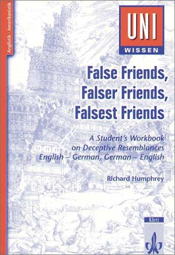 9783129396131: False Friends, Falser Friends, Falsest Friends: A Student's Workbook on Deceptive Resemblances. English - German, German - English