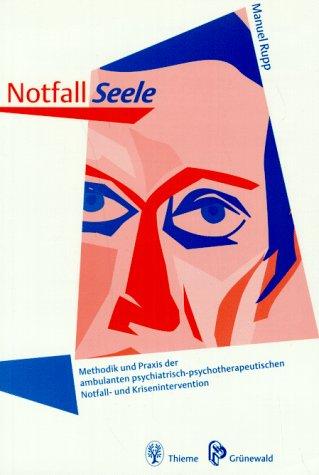 9783131021717: Notfall Seele. Methodik und Praxis der ambulanten psychiatrisch-psychotherapeutischenNotfall- und Krisenintervention