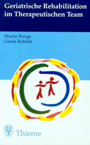 Geriatrische Rehabilitation im Therapeutischen Team von Martin Runge (Autor), Gisela Rehfeld (Autor...