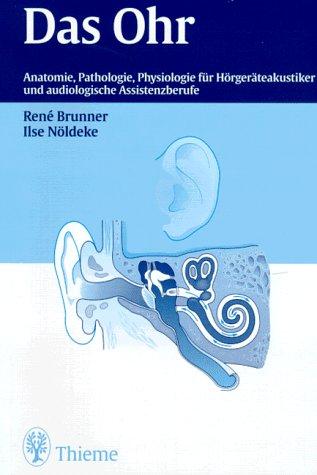 9783131083715: Das Ohr. Anatomie, Pathologie und Physiologie des Ohres für Hörgeräteakustiker,Logopäden und audiologische Assistenzberufe