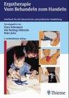 9783131143419: Ergotherapie - Vom Behandeln zum Handeln. Lehrbuch für die theoretische und praktische Ausbildung