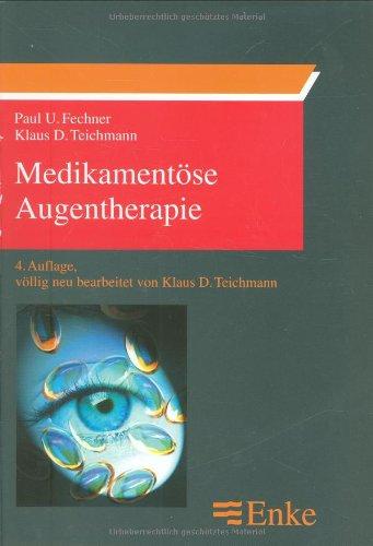 Medikamentöse Augentherapie: Grundlagen und Praxis Fechner, Paul U; Teichmann, Klaus D and ...