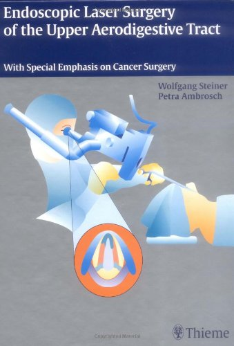 Endoscopic Laser Surgery of the Upper Aerodigestive Tract: With Special Emphasis on Tumor Surgery: ...