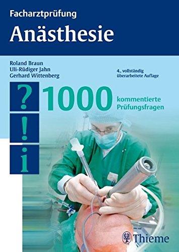 Facharztprüfung Anästhesie: 1000 kommentierte Prüfungsfragen - Braun, Roland; Jahn, Uli-Rüdiger; Wittenberg, Gerhard