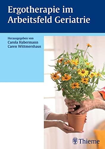 Ergotherapie im Arbeitsfeld Geriatrie: Carola Habermann