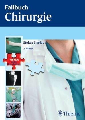 9783131322128: Fallbuch Chirurgie: Die 140 wichtigsten Fälle - vom Abszess bis zum Zenker-Divertikel
