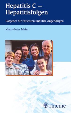 Hepatitis C - Hepatitisfolgen. Ratgeber für Patienten und ihre Angehörigen. (3131327111) by Maier