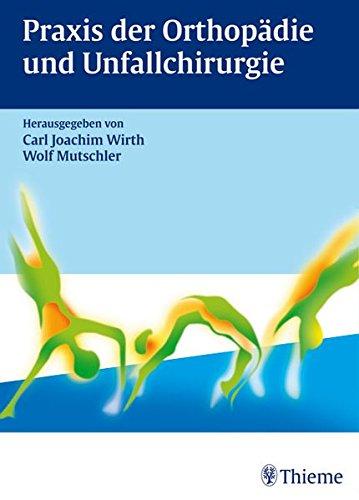 Praxis der Orthopädie und Unfallchirurgie (Gebundene Ausgabe): Carl Joachim Wirth
