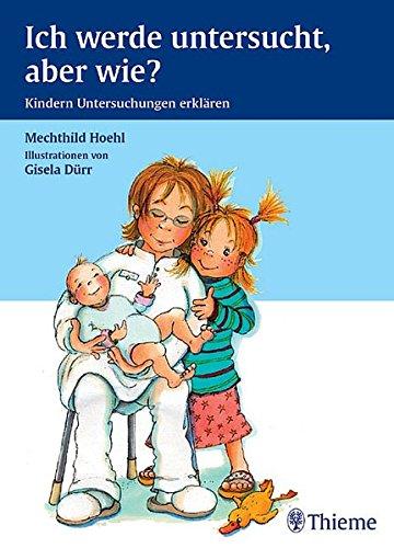 9783131414618: Beim Kinderarzt: Ich werde untersucht, aber wie ?: Kindern Untersuchungen erklären