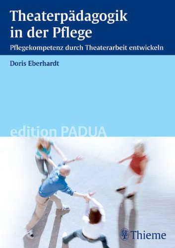 9783131422217: Theaterpädagogik in der Pflege: Pflegekompetenz durch Theaterarbeit entwickeln
