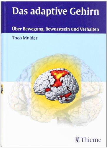 9783131433619: Das adaptive Gehirn : Über Bewegung, Bewusstsein und Verhalten