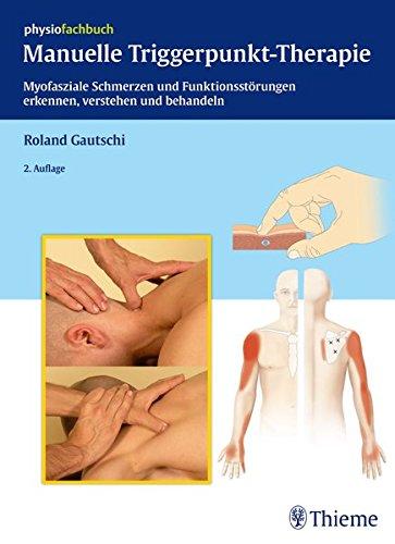 9783131474728: Manuelle Triggerpunkt-Therapie: Myofasziale Schmerzen und Funktionsstörungen erkennen, verstehen und behandeln