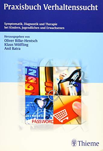 Praxisbuch Verhaltenssucht: Oliver Bilke-Hentsch