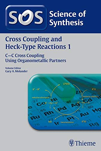 9783131728715: Cross-Coupling Reactions, Workbench Edition: Science of Synthesis: Cross Coupling and Heck-Type Reactions Vol. 1: C-C Cross Coupling Using Organometallic Partners (Cross-coupling and Heck Reactions)
