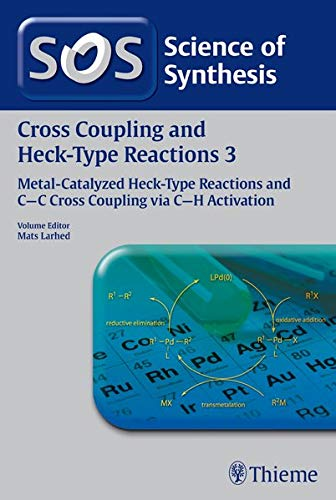 Science of Synthesis Cross Coupling and Heck-type Reactions 3: Metal-catalyzed Heck-type Reactions ...