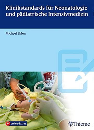 Klinikstandards für Neonatologie und pädiatrische Intensivmedizin: Michael Ehlen