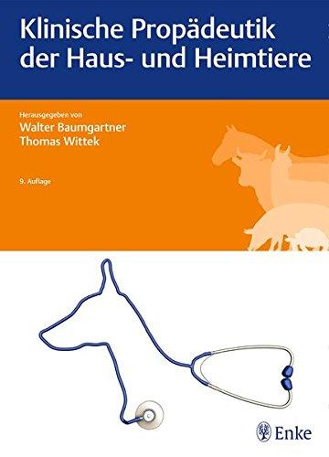 Klinische Propadeutik der Haus- und Heimtiere: Walter Baumgartner, Thomas Wittek