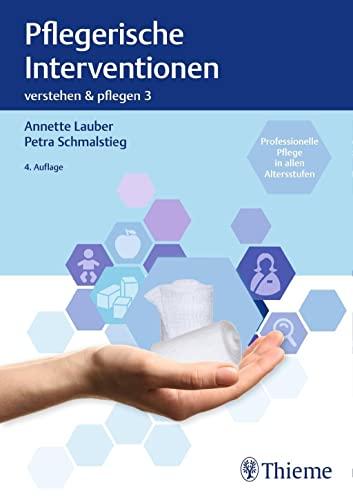 Verstehen und Pflegen. Band 03: Pflegerische Interventionen: Annette Lauber, Petra Schmalstieg