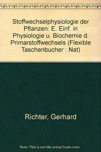 Stoffwechselphysiologie der Pflanzen: E. Einf. in Physiologie u. Biochemie d. Primärstoffwechsels (Flexible Taschenbücher : Nat) (German Edition) (9783134420036) by Richter, Gerhard