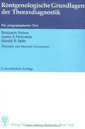 Röntgenologische Grundlagen der Thoraxdiagnostik. Ein programmierter Text. (9783134425093) by Benjamin Felson; Aaron S. Weinstein; Harald B. Spitz
