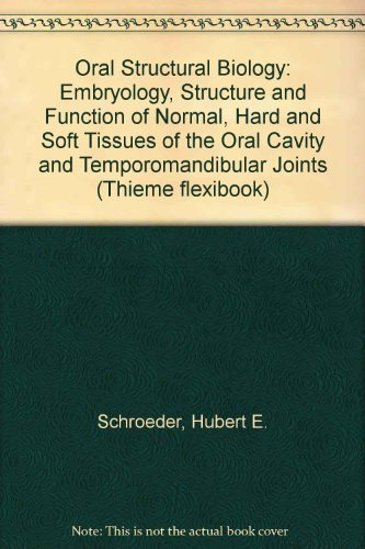 9783137576013: Oral Structural Biology: Embryology, Structure and Function of Normal, Hard and Soft Tissues of the Oral Cavity and Temporomandibular Joints (Thieme flexibook)