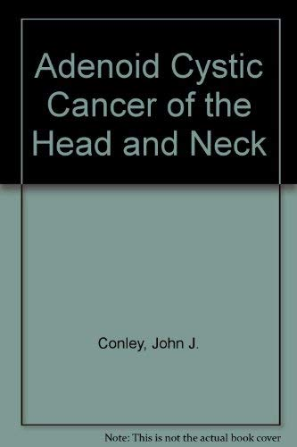 Adenoid Cystic Cancer of the Head and: John J. Conley