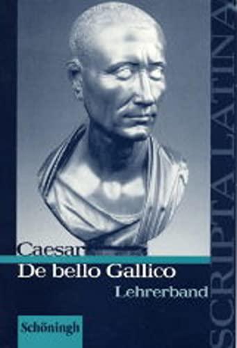 Scripta Latina / Caesar, De bello Gallico: Lehrerband von Jörgen Vogel (Herausgeber), Benedikt van ...