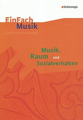 9783140180955: Musik, Raum und Sozialverhalten: EinFach Musik Unterrichtsmodelle