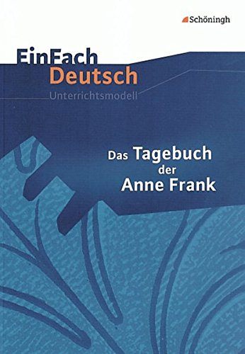 9783140222723: EinFach Deutsch Unterrichtsmodelle: Das Tagebuch der Anne Frank: Klassen 8 - 10