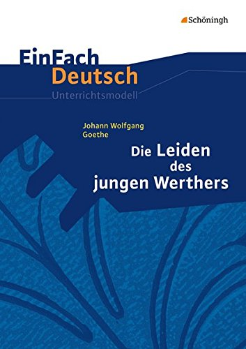 9783140223652: EinFach Deutsch Unterrichtsmodelle: Johann Wolfgang von Goethe: Die Leiden des jungen Werthers: Gymnasiale Oberstufe