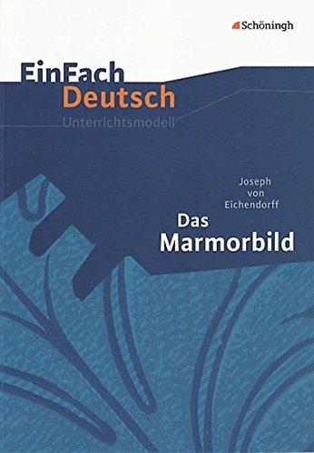 Das Marmorbild. EinFach Deutsch Unterrichtsmodelle: Gymnasiale Oberstufe - Joseph von Eichendorff, Sonja Thielecke