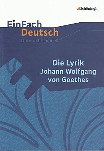 9783140224673: EinFach Deutsch Unterrichtsmodelle. Die Lyrik Johann Wolfgang von Goethes: Gymnasiale Oberstufe