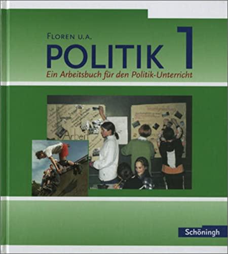 9783140239264: Floren u.a. - Politik. Arbeitsbücher für den Politikunterricht: Politik 1. Neubearbeitung: Ein Arbeitsbuch für den Politik-Unterricht