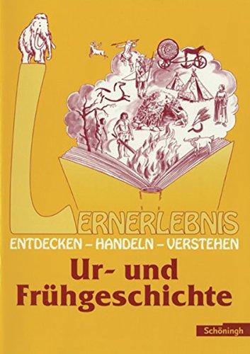9783140246026: Lernerlebnis Geschichte. Entdecken, Handeln, Verstehen: LERNERLEBNIS GESCHICHTE: Ur- und Frühgeschichte