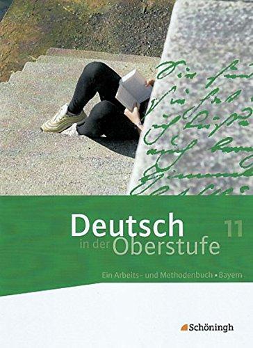 9783140282321: Deutsch in der Oberstufe - Ein Arbeits- und Methodenbuch - Ausgabe Bayern: Deutsch in der Oberstufe. Schulerbuch 11. Schuljahr. Bayern