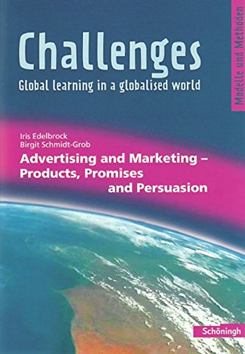 9783140402101: Challenges - Global learning in a globalised world. Advertising and Marketing: Products, Promises and Persuasion. Modelle und Methoden für den Englischunterricht