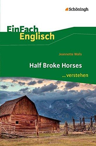 Half Broke Horses. EinFach Englisch ...verstehen: Interpretationshilfe: Jeannette Walls; Ulrike ...