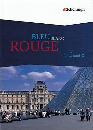 9783140453059: Bleu Blanc Rouge - Le Grand 8. Schülerbuch für Baden-Württemberg und Nordrhein-Westfalen: Das neue Lese- und Arbeitsbuch für die gymnasiale Oberstufe