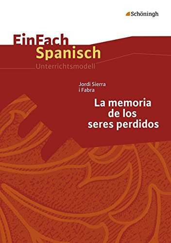 9783140482028: Jordi Sierra i Fabra: La memoria de los seres perdidos: EinFach Spanisch Unterrichtsmodelle