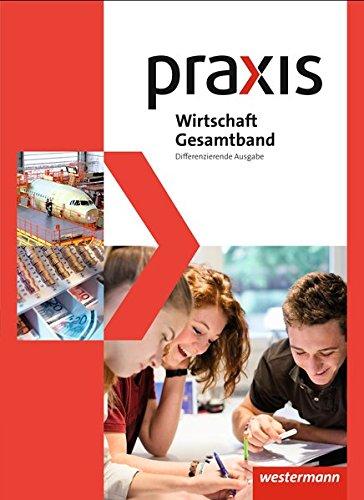 9783141162264: Praxis Wirtschaft. Gesamtband. Schülerband 8 - 10. Differenzierende Ausgabe: Ausgabe 2014